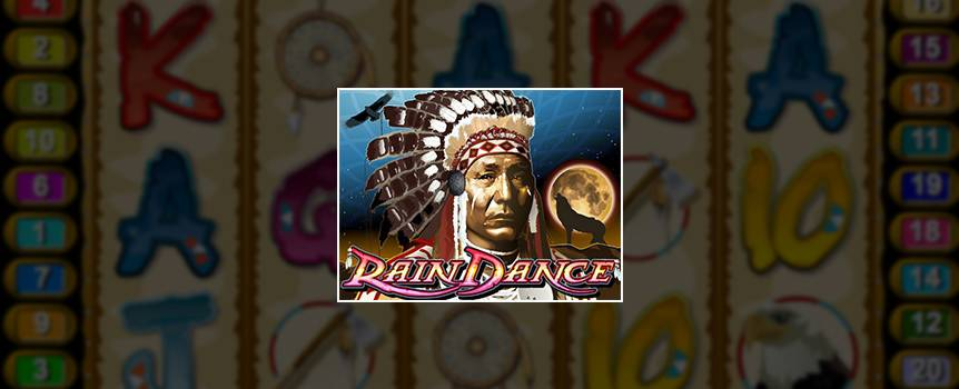 Find yourself deep in the American West as you spin through tomahawks, dream catchers and eagles in Rain Dance. Search for the almighty chief who uses his spiritual powers to substitute for any other symbol and creates winning combinations with his ancient wisdom. Now keep spinning to catch 3 or more wild coyotes, as these native beasts are on your side and could give you up to 100 free games. Plus, the longer you stick around the reservation the more chances you'll get at landing the mighty progressive jackpot. Channel your inner indigenous spirit today and bring home all the riches the Native American Casinos have to offer.